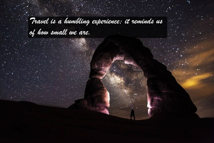 Travel quotes: Travel is a humbling experience; it reminds us of how small we are.