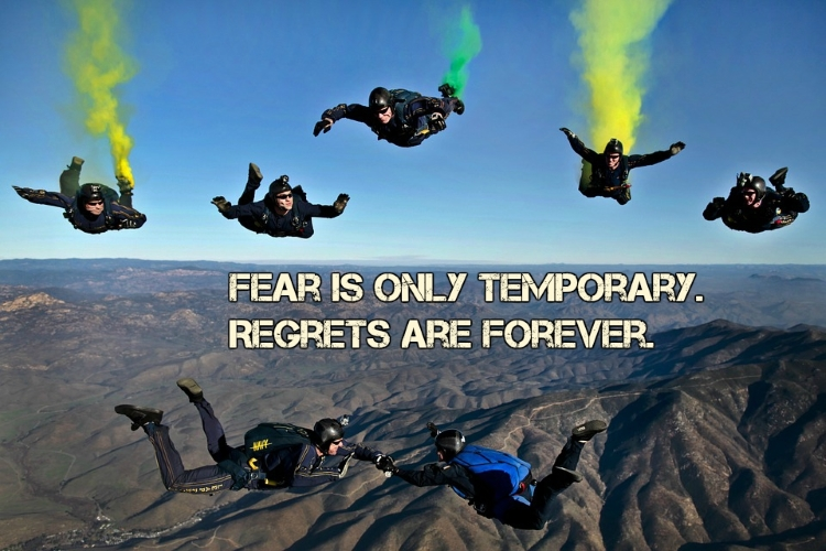 Famous travel quotes: Fear is only temporary. Regrets are forever.