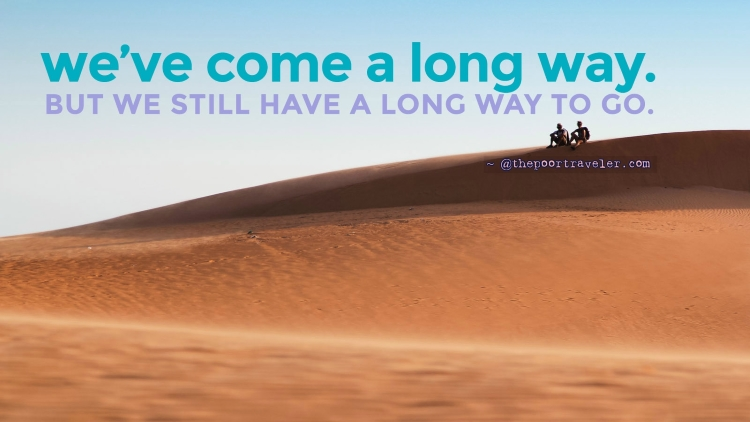 Travel inspiration quotes: We've come a long way. But we still have a long way to go.